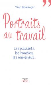Portraits au travail : les puissants, les humbles, les marginaux